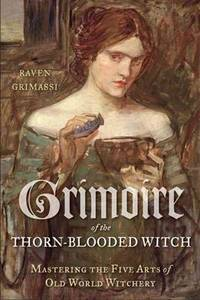 GRIMOIRE OF THE THORN-BLOODED WITCH: Mastering The Five Arts Of Witchcraft