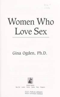 Women Who Love Sex/Enhancing Your Sexual Pleasure and Enriching Your Life by  Gina Ogden - 1st Edition - 1994 - from Whitneys BookShelf (SKU: 010227)