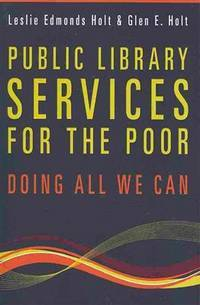 PUBLIC LIBRARY SERVICES FOR THE POOR Doing All We Can