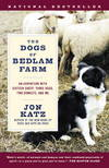 image of Dogs of Bedlam Farm An Adventure with Sixteen Sheep, Three Dogs, Two Donkeys, and Me