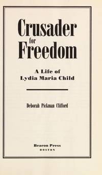 Crusader for Freedom: A Life of Lydia Maria Child