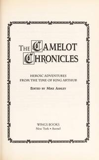 THE CAMELOT CHRONICLES: HEROIC ADVENTURES FROM THE TIME OF KING ARTHUR