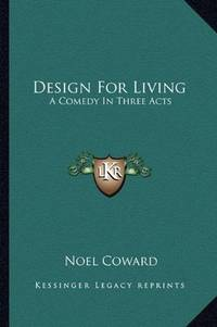 Design For Living: A Comedy In Three Acts by Noel Coward - Paperback - from Better World Books  and Biblio.co.uk