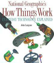 National Geographic's : How Things Work : Everyday Technology Explained
