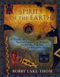 SPIRITS OF THE EARTH: A Guide To Native American Nature Symbols, Stories & Ceremonies