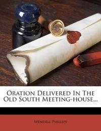image of Oration Delivered In The Old South Meeting-house..