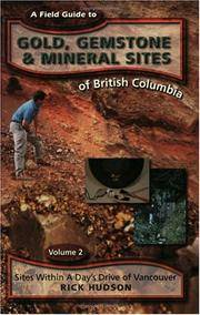 A Field Guide to Gold, Gemstone & Mineral Sites of British Columbia Vol. 2: Sites Within a Day's Drive of Vancouver