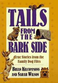 TAILS FROM THE BARK SIDE True Stories from the Family Dog