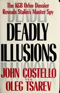 DEADLY ILLUSIONS -- THE KGB ORLOV DOSSIER REVEALS STALIN'S MASTER SPY