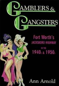 GAMBLERS & GANGSTERS - Fort Worth's Jacksboro Highway in the 1940s & 1950s
