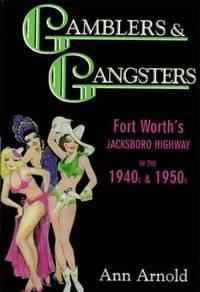Gamblers & Gangsters Fort Worth's Jacksboro Highway in the 1940S & 1950S