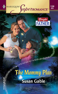 The Mommy Plan: Single Father (Harlequin Superromance No. 1150)