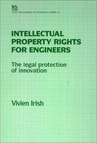 Intellectual Property Rights for Engineers: The Legal Protection of Innovation (I E E MANAGEMENT...