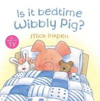 Is It Bedtime Wibbly Pig