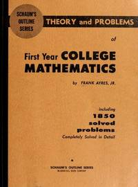 Schaum's Outline Series:  First Year College Mathematics By  Frank Jr Ayres - Used Books - Paperback - Reprint - 1958 - from Clausen Books, RMABA and Biblio.com