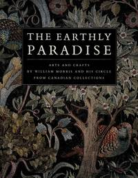 The Earthly Paradise: Arts and Crafts by William Morris and His Circle from Canadian Collections (Art & Architecture) by  Carole [Editor];  Douglas E. [Editor]; Silver - Paperback - 1996-03-01 - from Mothermacs (SKU: 0001198)