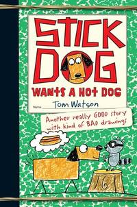 STICK DOG WANTS A HOT DOG by Tom Watson - Paperback - from Bookbase and Biblio.com