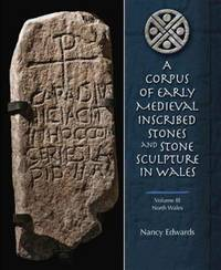 A Corpus of Early Medieval Inscribed Stones and Stone Sculpture in Wales Volume III