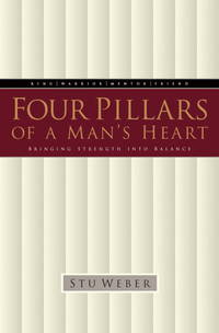 Four Pillars of a Man's Heart: Bringing Strength into Balance by Stu Weber - Paperback - from Discover Books and Biblio.co.uk