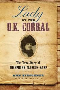 LADY AT THE O.K. CORRAL The True Story of Josephine Marcus Earp