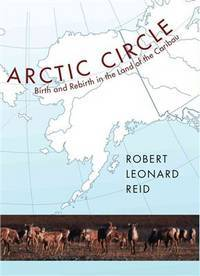 Arctic Circle  Birth and Rebirth in the Land of the Caribou