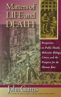 Matters of Life and Death: Perspectives on Public Health, Molecular Biology, Cancer, and the Prospects for the… by  John Cairns - Paperback - 1998 - from Judd Books (SKU: c224120)
