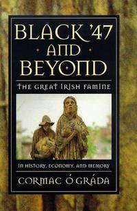 image of Black '47 and Beyond: The Great Irish Famine in History, Economy, and Memory (The Princeton Economic History of the Western World)
