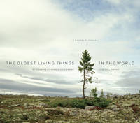 The Oldest Living Things in the World by Rachel Sussman; Carl Zimmer; Hans Ulrich Obrist - First Edition, Later Printing. - 2014 - from Wyrdhoard Books and Biblio.co.uk
