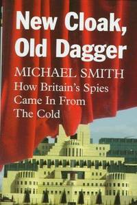 New Cloak, Old Dagger How Britain's Spies Came in from the Cold