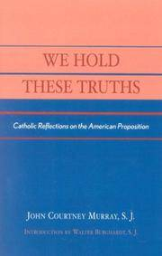 WE HOLD THESE TRUTHS - CATHOLIC REFLECTIONS ON THE AMERICAN PROPOSITION