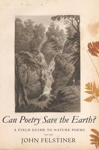 Can Poetry Save the Earth?: A Field Guide to Nature Poems by  John Felstiner - Signed First Edition - from Twice Sold Tales and Biblio.com