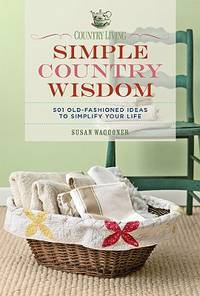 Country Living Simple Country Wisdom: 501 Old-Fashioned Ideas to Simplify Your Life by  Susan Waggoner - Hardcover - 2009-06-02 - from Cronus Books, LLC. (SKU: SKU1025299)