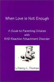When Love is Not Enough : A Guide to Parenting Children with RAD - Reactive Attachment Disorder