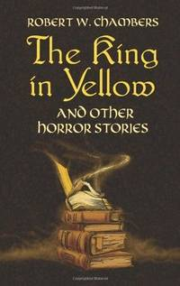The King in Yellow and Other Horror Stories (Dover Mystery, Detective, & Other Fiction) by  Robert W Chambers - Paperback - from Mega Buzz Inc and Biblio.com
