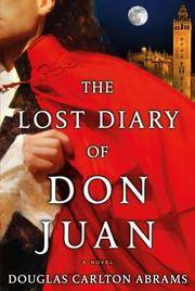 The Lost Diary of Don Juan : An Account of the True Arts of Passion and the Perilous Adventure of...