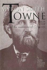 Myron Smith Towne & the Meaning of Success, 1829-1918