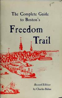 The complete guide to Boston's Freedom Trail by  Charles Bahne - Paperback - 1990-01-01 - from Gulf Coast Books (SKU: 0961570504-4-20147715)