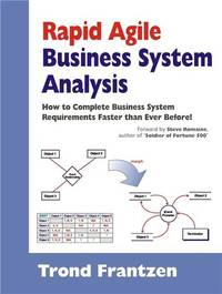 Rapid Agile Business System Analysis: How to Complete Business System Requirments Faster than...