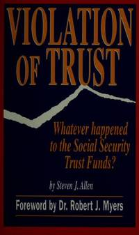 Violation of Trust : Whatever Happened to the Social Security Trust Funds