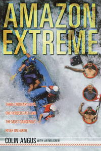 Amazon Extreme  Three Ordinary Guys, One Rubber Raft and the Most  Dangerous River on Earth by  Colin &  Ian Mulgrew Angus - 1st Edition Broadway - 2002 - from BookNest and Biblio.co.uk