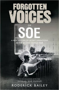 Forgotten Voices of the Secret War - an Inside History of Special Operations During the Second World War