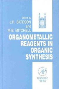 Organometallic Reagents in Organic Synthesis (Smithkline Beecham Research Symposium)