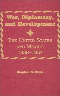 War, Diplomacy, and Development: The United States and Mexico 1938-1954 (Latin American Silhouettes)