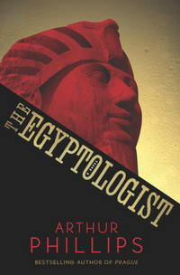 The Egyptologist by  Arthur Phillips - Signed First Edition - from MostlySignedBooks and Biblio.com