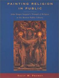 Painting Religion in Public : John Singer Sargent's Triumph of Religion at the Boston Public...