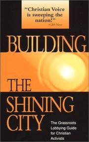 Building the Shining City: The Grassroots Lobbying Guide for Christian Activists