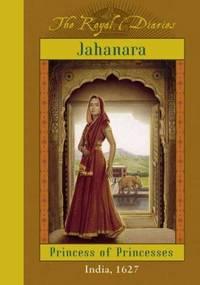 The Royal Diaries: Jahanara, Princess Of Princesses: India, 1627 (The Royal Diaries)