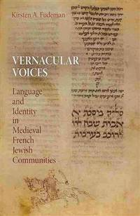 Vernacular Voices: Language and Identity in Medieval French Jewish Communities (Jewish Culture and Contexts)