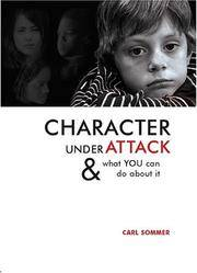 Character Under Attack: And What You Can Do About It by  Carl Sommer - Hardcover - 2005 - from Cartway Books and Biblio.com