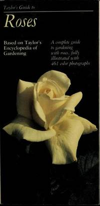 Taylor's Guide to Roses: Based on Taylor's Encyclopedia to Gardening
